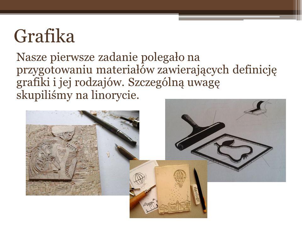 Nasze pierwsze zadanie polegało na przygotowaniu materiałów zawierających definicję grafiki i jej rodzajów. Szczególną uwagę skupiliśmy na linorycie.