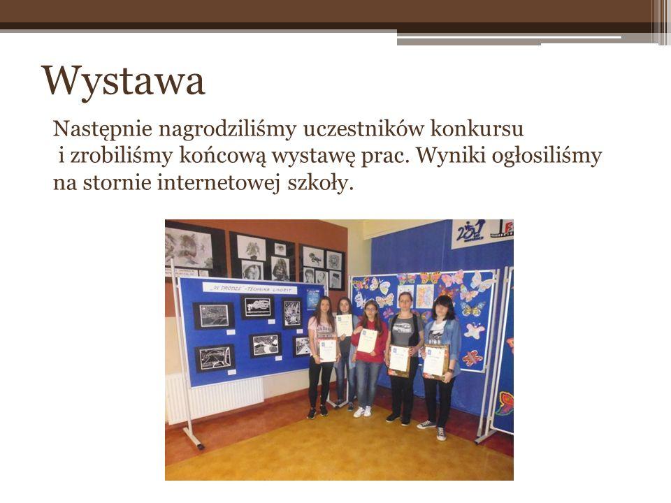 Następnie nagrodziliśmy uczestników konkursu i zrobiliśmy końcową wystawę prac. Wyniki ogłosiliśmy na stornie internetowej szkoły. Wystawa