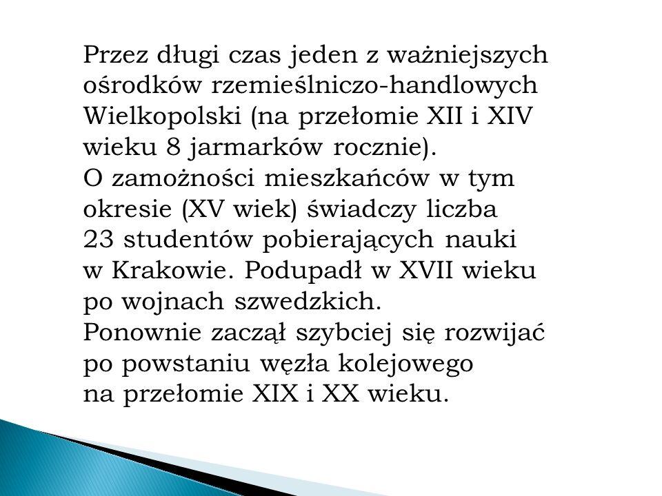 Przez długi czas jeden z ważniejszych ośrodków rzemieślniczo-handlowych Wielkopolski (na przełomie XII i XIV wieku 8 jarmarków rocznie).