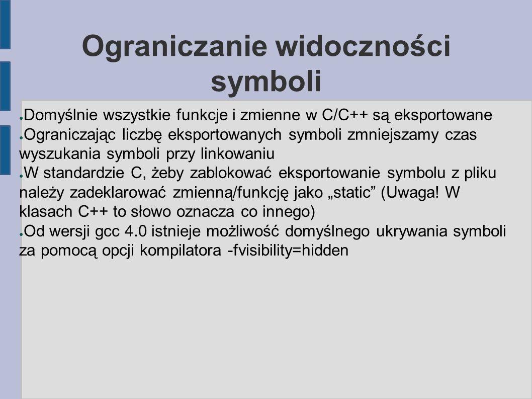 """Ograniczanie widoczności symboli ● Domyślnie wszystkie funkcje i zmienne w C/C++ są eksportowane ● Ograniczając liczbę eksportowanych symboli zmniejszamy czas wyszukania symboli przy linkowaniu ● W standardzie C, żeby zablokować eksportowanie symbolu z pliku należy zadeklarować zmienną/funkcję jako """"static (Uwaga."""