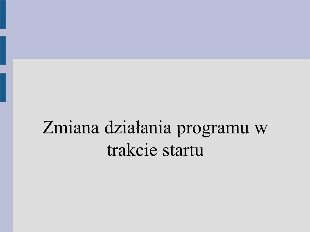 Zmiana działania programu w trakcie startu