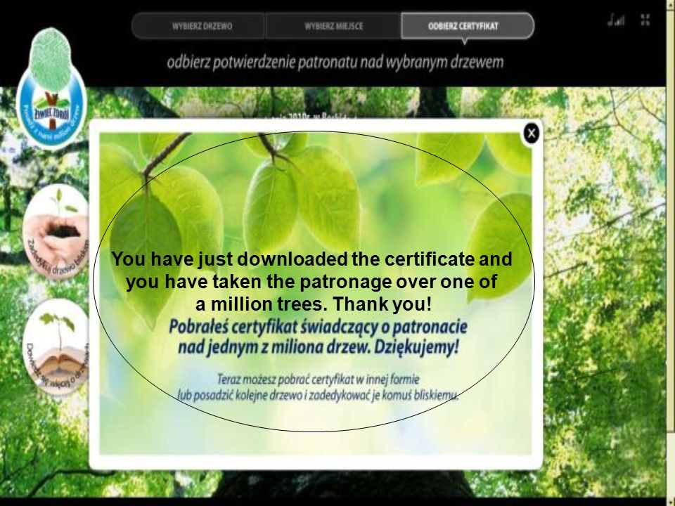 You have just downloaded the certificate and you have taken the patronage over one of a million trees. Thank you!
