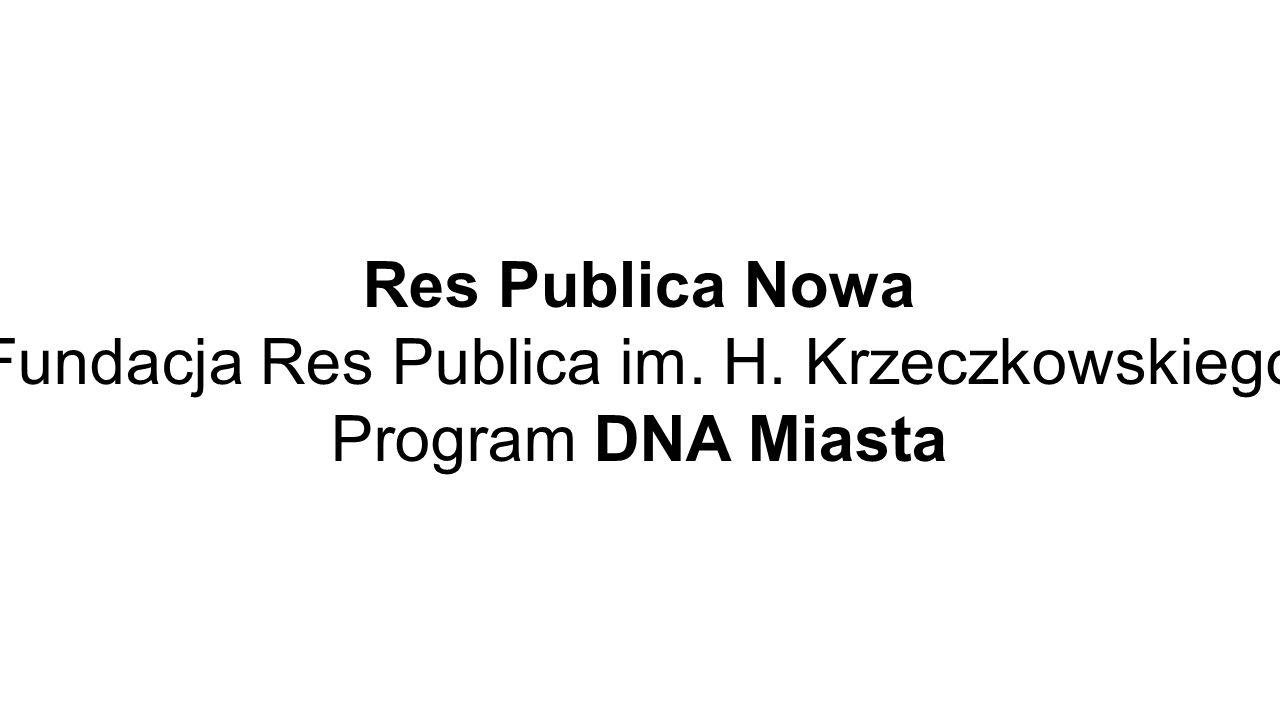 Res Publica Nowa Fundacja Res Publica im. H. Krzeczkowskiego Program DNA Miasta
