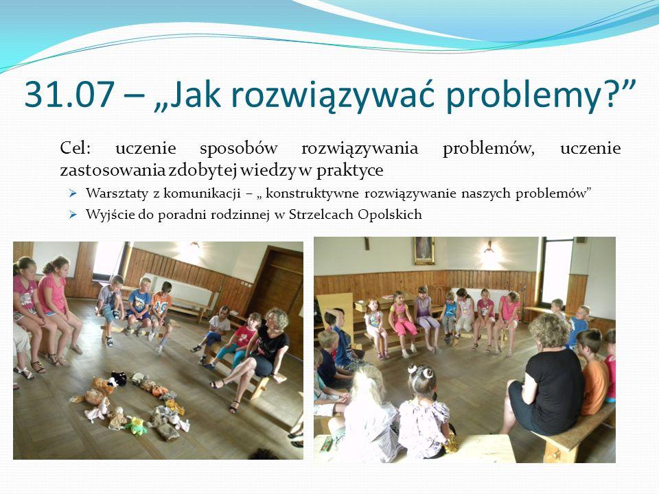"""31.07 – """"Jak rozwiązywać problemy?"""" Cel: uczenie sposobów rozwiązywania problemów, uczenie zastosowania zdobytej wiedzy w praktyce  Warsztaty z komun"""