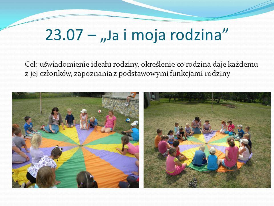 """23.07 – """" Ja i moja rodzina"""" Cel: uświadomienie ideału rodziny, określenie co rodzina daje każdemu z jej członków, zapoznania z podstawowymi funkcjami"""