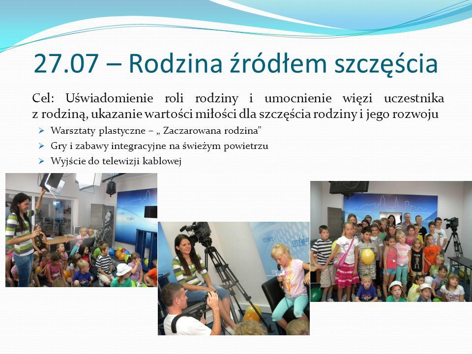 27.07 – Rodzina źródłem szczęścia Cel: Uświadomienie roli rodziny i umocnienie więzi uczestnika z rodziną, ukazanie wartości miłości dla szczęścia rod