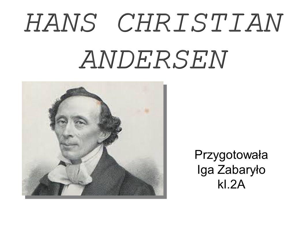 HANS CHRISTIAN ANDERSEN Przygotowała Iga Zabaryło kl.2A