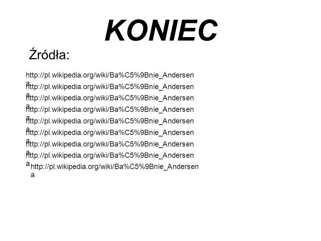KONIEC Źródła: http://pl.wikipedia.org/wiki/Ba%C5%9Bnie_Andersen a