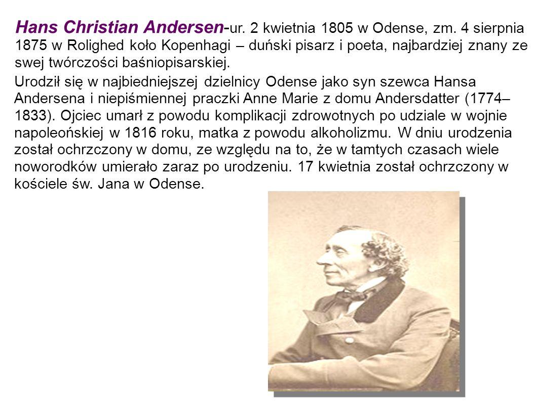 Hans Christian Andersen- ur. 2 kwietnia 1805 w Odense, zm.