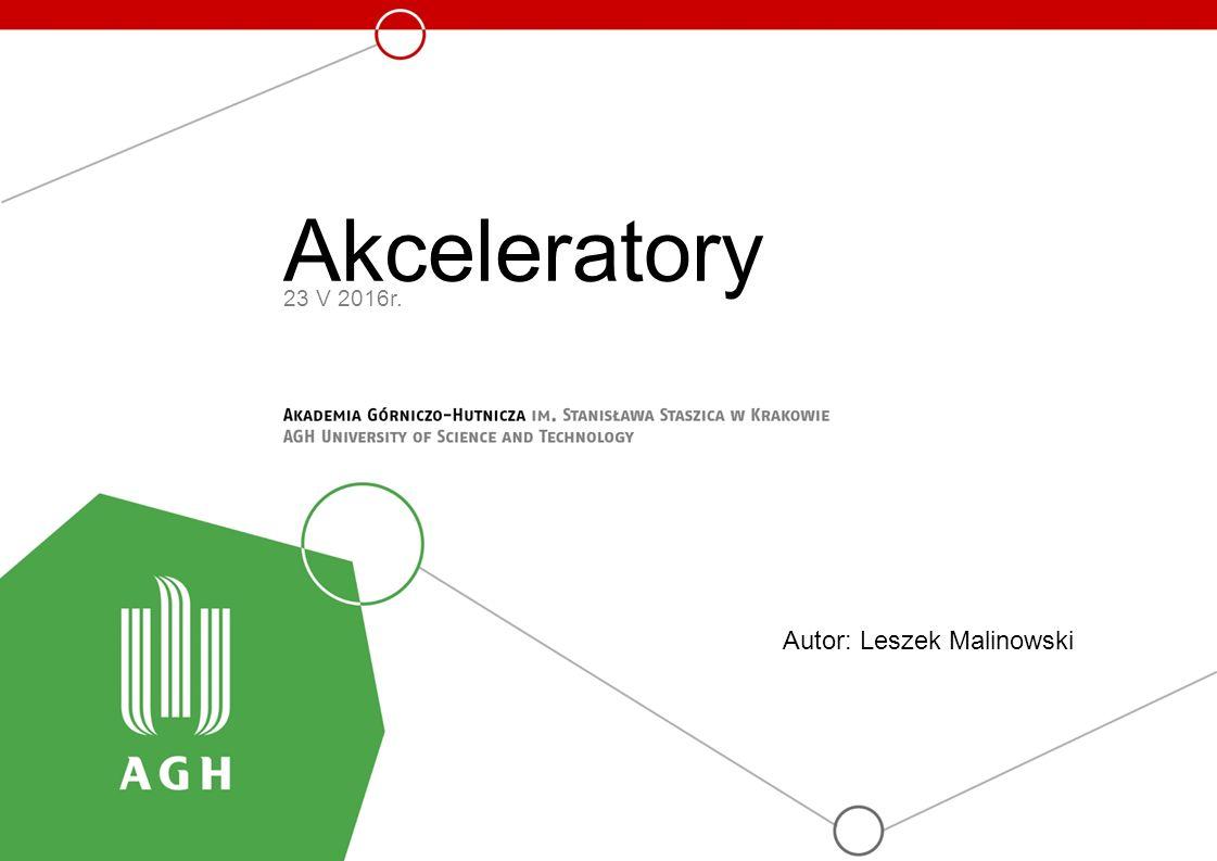 Akceleratory 23 V 2016r. Autor: Leszek Malinowski