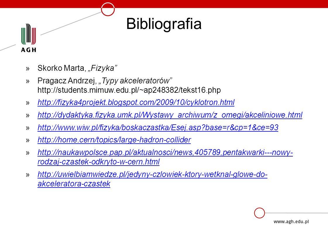 """Bibliografia »Skorko Marta, """"Fizyka »Pragacz Andrzej, """"Typy akceleratorów http://students.mimuw.edu.pl/~ap248382/tekst16.php »http://fizyka4projekt.blogspot.com/2009/10/cyklotron.htmlhttp://fizyka4projekt.blogspot.com/2009/10/cyklotron.html »http://dydaktyka.fizyka.umk.pl/Wystawy_archiwum/z_omegi/akceliniowe.htmlhttp://dydaktyka.fizyka.umk.pl/Wystawy_archiwum/z_omegi/akceliniowe.html »http://www.wiw.pl/fizyka/boskaczastka/Esej.asp base=r&cp=1&ce=93http://www.wiw.pl/fizyka/boskaczastka/Esej.asp base=r&cp=1&ce=93 »http://home.cern/topics/large-hadron-colliderhttp://home.cern/topics/large-hadron-collider »http://naukawpolsce.pap.pl/aktualnosci/news,405789,pentakwarki---nowy- rodzaj-czastek-odkryto-w-cern.htmlhttp://naukawpolsce.pap.pl/aktualnosci/news,405789,pentakwarki---nowy- rodzaj-czastek-odkryto-w-cern.html »http://uwielbiamwiedze.pl/jedyny-czlowiek-ktory-wetknal-glowe-do- akceleratora-czastekhttp://uwielbiamwiedze.pl/jedyny-czlowiek-ktory-wetknal-glowe-do- akceleratora-czastek"""