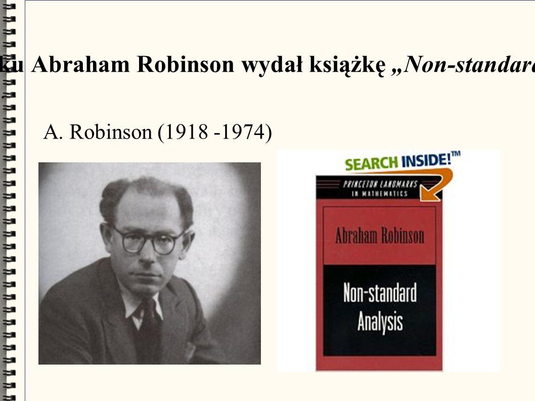 """W 1966 roku Abraham Robinson wydał książkę """"Non-standard Analysis . A. Robinson (1918 -1974)"""