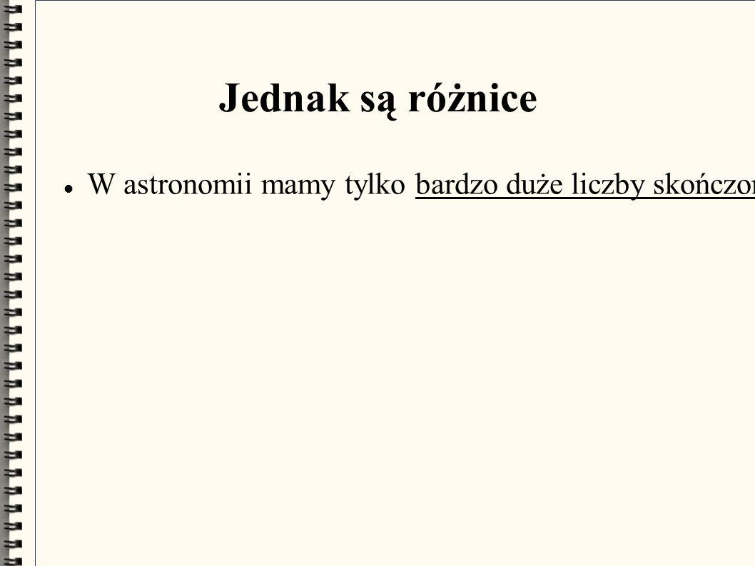 Jednak są różnice W astronomii mamy tylko bardzo duże liczby skończone, a w analizie niestandardowej mamy liczby naprawdę nieskończone.