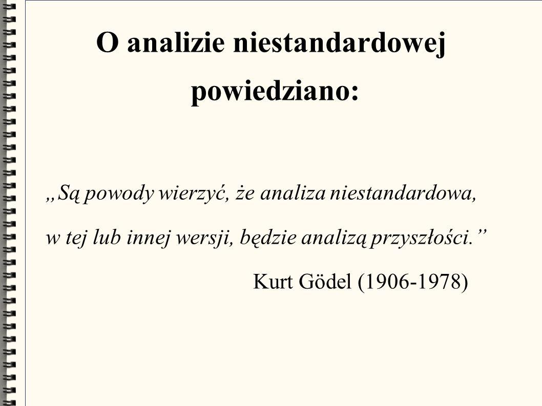 """O analizie niestandardowej powiedziano: """"Są powody wierzyć, że analiza niestandardowa, w tej lub innej wersji, będzie analizą przyszłości. Kurt Gödel (1906-1978)"""