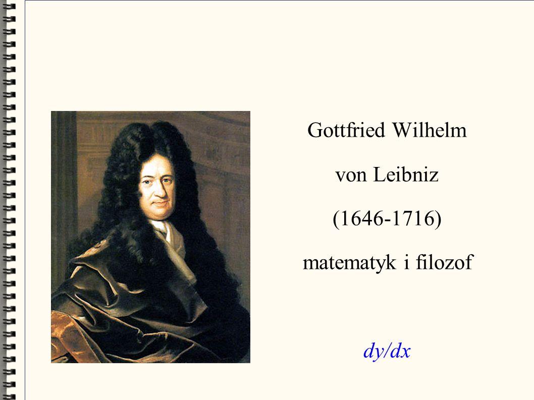 Gottfried Wilhelm von Leibniz (1646-1716) matematyk i filozof dy/dx