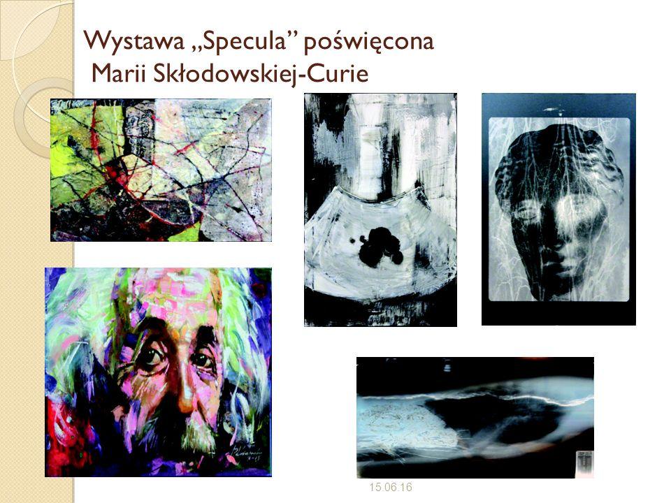 """Wystawa """"Specula"""" poświęcona Marii Skłodowskiej-Curie 15.06.16"""