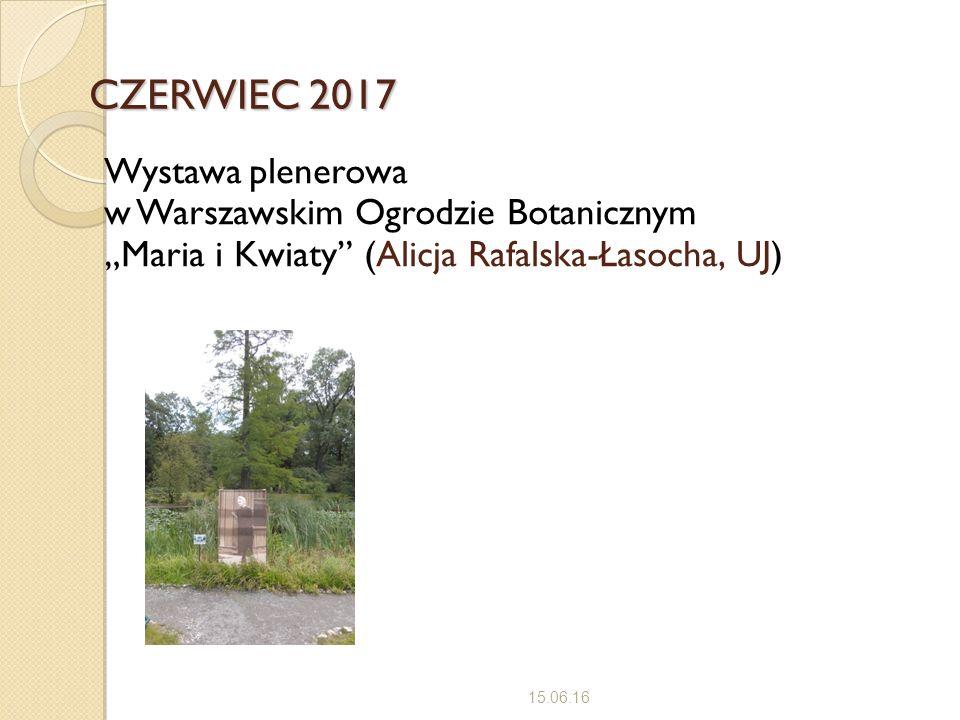 """CZERWIEC 2017 15.06.16 Wystawa plenerowa w Warszawskim Ogrodzie Botanicznym """"Maria i Kwiaty (Alicja Rafalska-Łasocha, UJ)"""