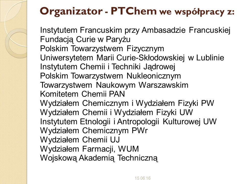 Organizator - PTChem we współpracy z: Instytutem Francuskim przy Ambasadzie Francuskiej Fundacją Curie w Paryżu Polskim Towarzystwem Fizycznym Uniwers