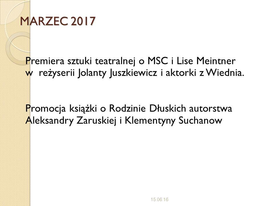 MARZEC 2017 15.06.16 Premiera sztuki teatralnej o MSC i Lise Meintner w reżyserii Jolanty Juszkiewicz i aktorki z Wiednia. Promocja książki o Rodzinie