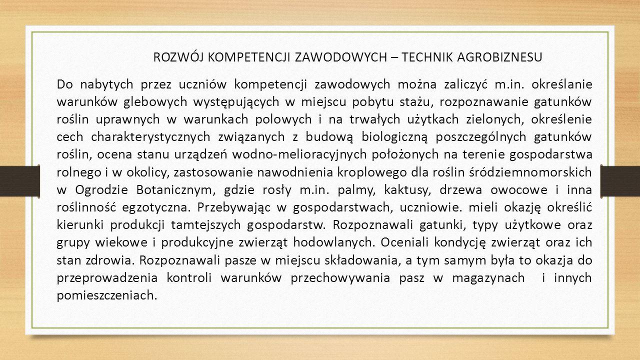 ROZWÓJ KOMPETENCJI ZAWODOWYCH – TECHNIK AGROBIZNESU Do nabytych przez uczniów kompetencji zawodowych można zaliczyć m.in.