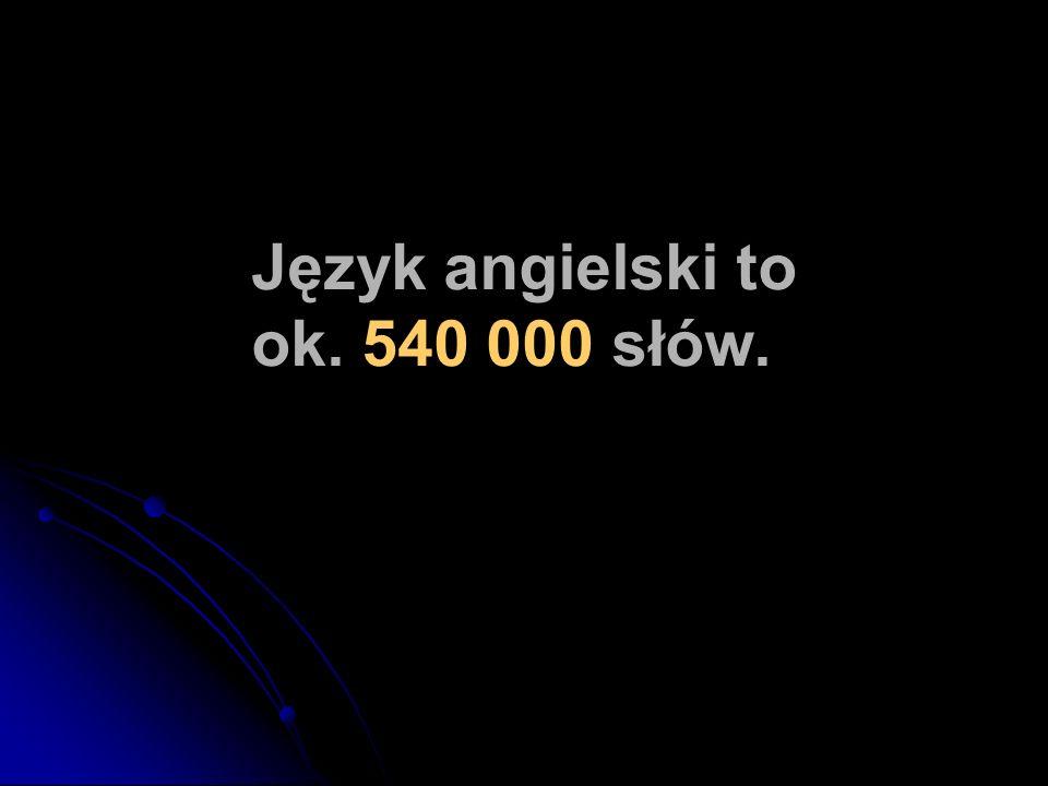 Język angielski to ok. 540 000 słów.