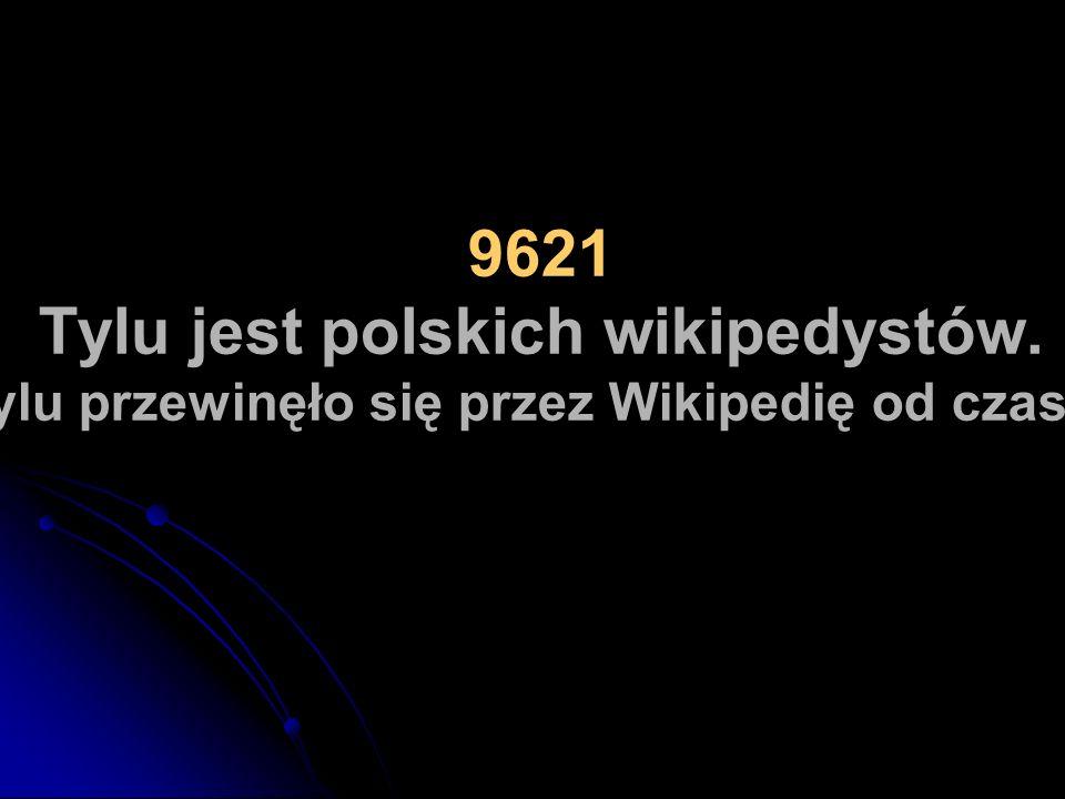 9621 Tylu jest polskich wikipedystów.