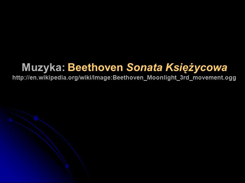 Muzyka: Beethoven Sonata Księżycowa http://en.wikipedia.org/wiki/Image:Beethoven_Moonlight_3rd_movement.ogg