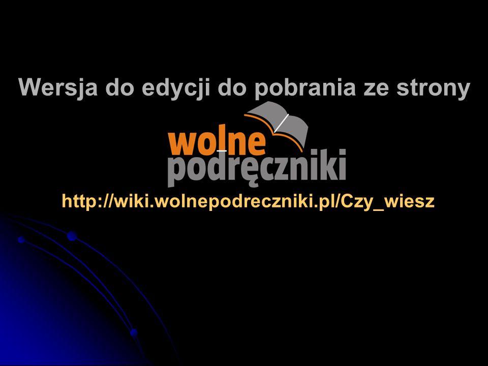 Wersja do edycji do pobrania ze strony http://wiki.wolnepodreczniki.pl/Czy_wiesz