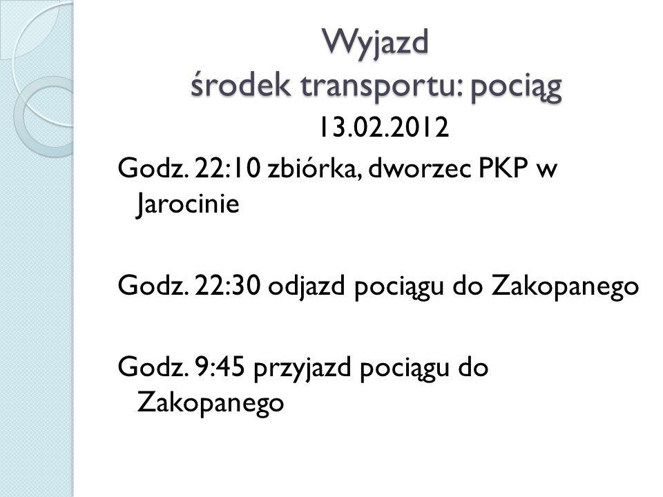 Wyjazd środek transportu: pociąg 13.02.2012 Godz. 22:10 zbiórka, dworzec PKP w Jarocinie Godz.