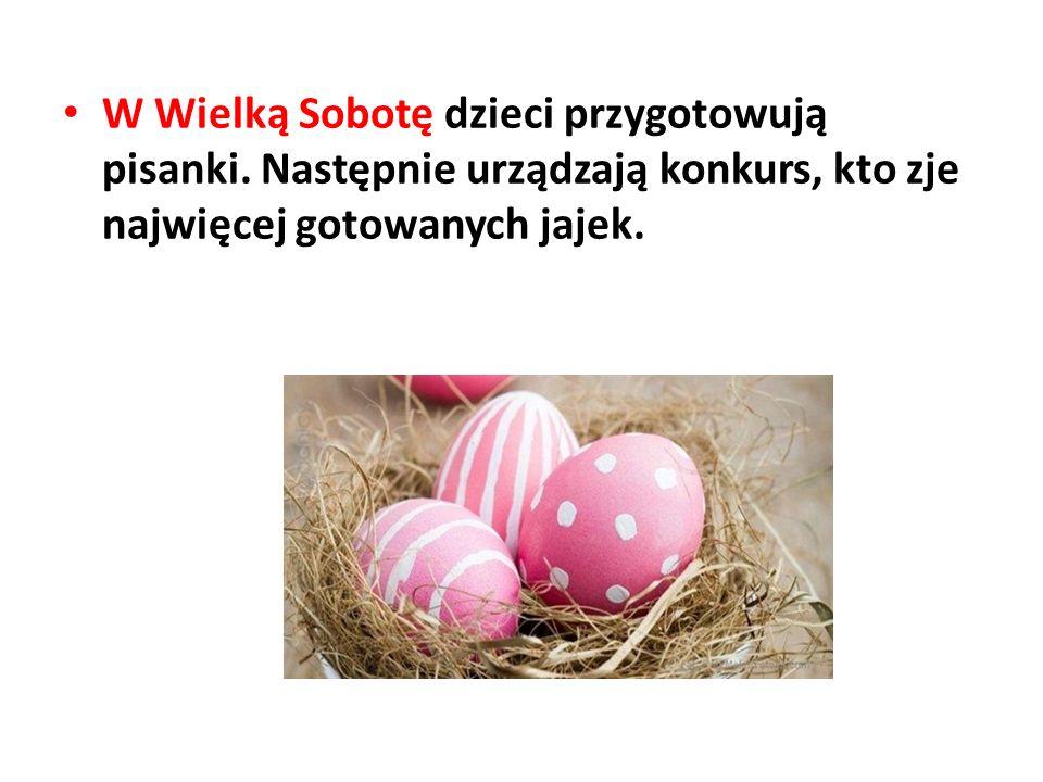 W Wielką Sobotę dzieci przygotowują pisanki. Następnie urządzają konkurs, kto zje najwięcej gotowanych jajek.