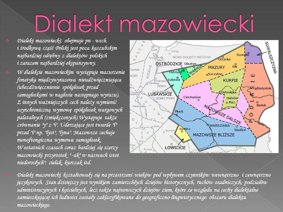  Dialekt mazowiecki: obejmuje pn - wsch.