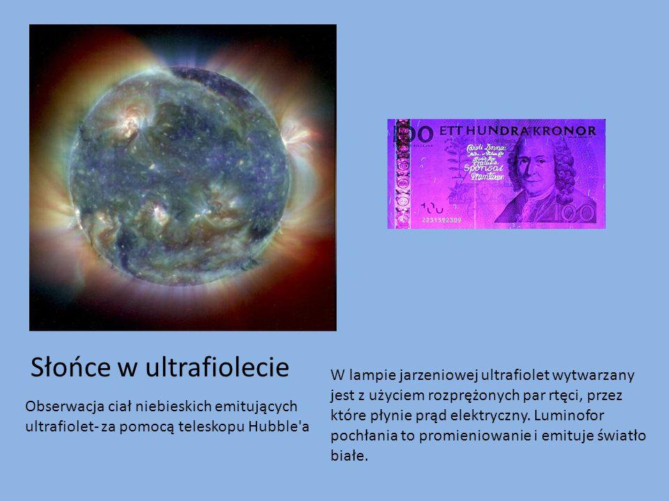 Słońce w ultrafiolecie W lampie jarzeniowej ultrafiolet wytwarzany jest z użyciem rozprężonych par rtęci, przez które płynie prąd elektryczny.