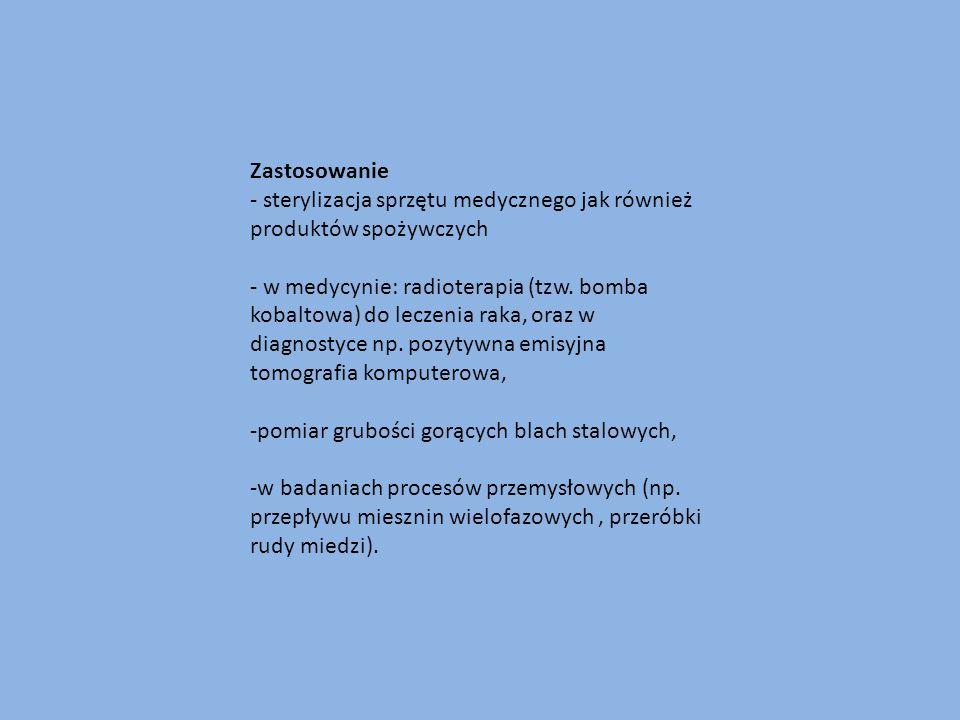 Zastosowanie - sterylizacja sprzętu medycznego jak również produktów spożywczych - w medycynie: radioterapia (tzw. bomba kobaltowa) do leczenia raka,