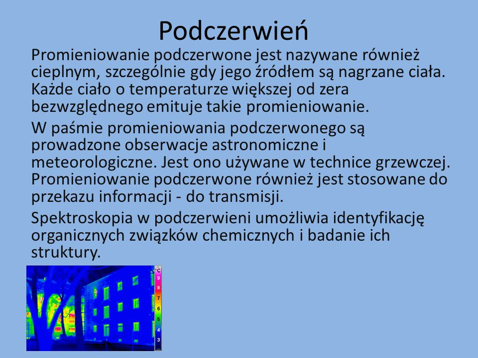 Podczerwień Promieniowanie podczerwone jest nazywane również cieplnym, szczególnie gdy jego źródłem są nagrzane ciała. Każde ciało o temperaturze więk