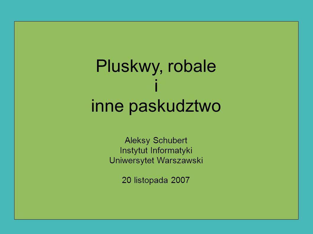Pluskwy, robale i inne paskudztwo Aleksy Schubert Instytut Informatyki Uniwersytet Warszawski 20 listopada 2007