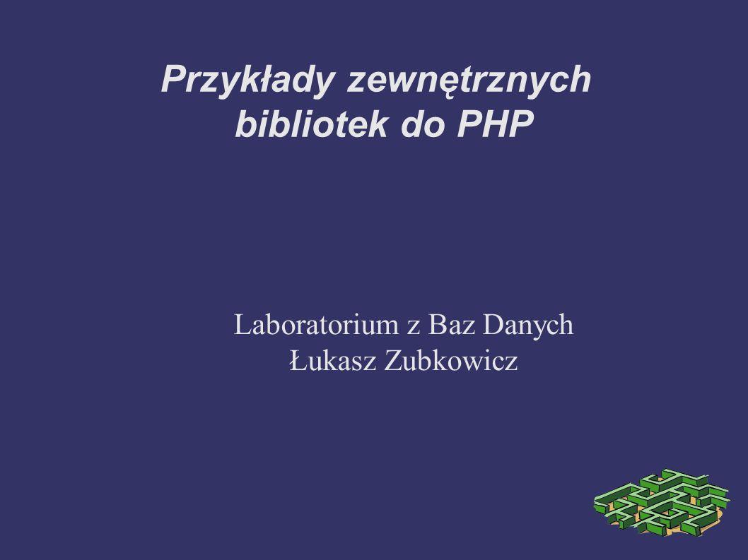 Przykłady zewnętrznych bibliotek do PHP Laboratorium z Baz Danych Łukasz Zubkowicz
