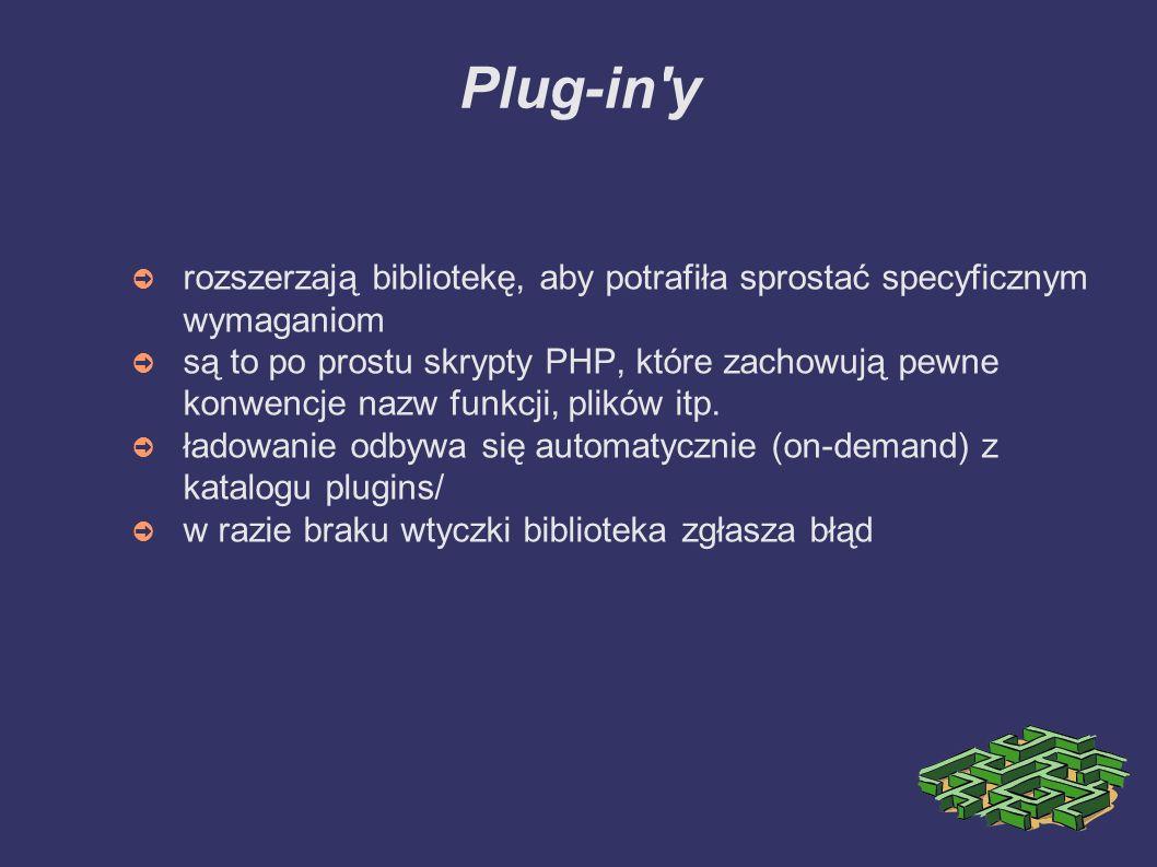 Plug-in y ➲ rozszerzają bibliotekę, aby potrafiła sprostać specyficznym wymaganiom ➲ są to po prostu skrypty PHP, które zachowują pewne konwencje nazw funkcji, plików itp.