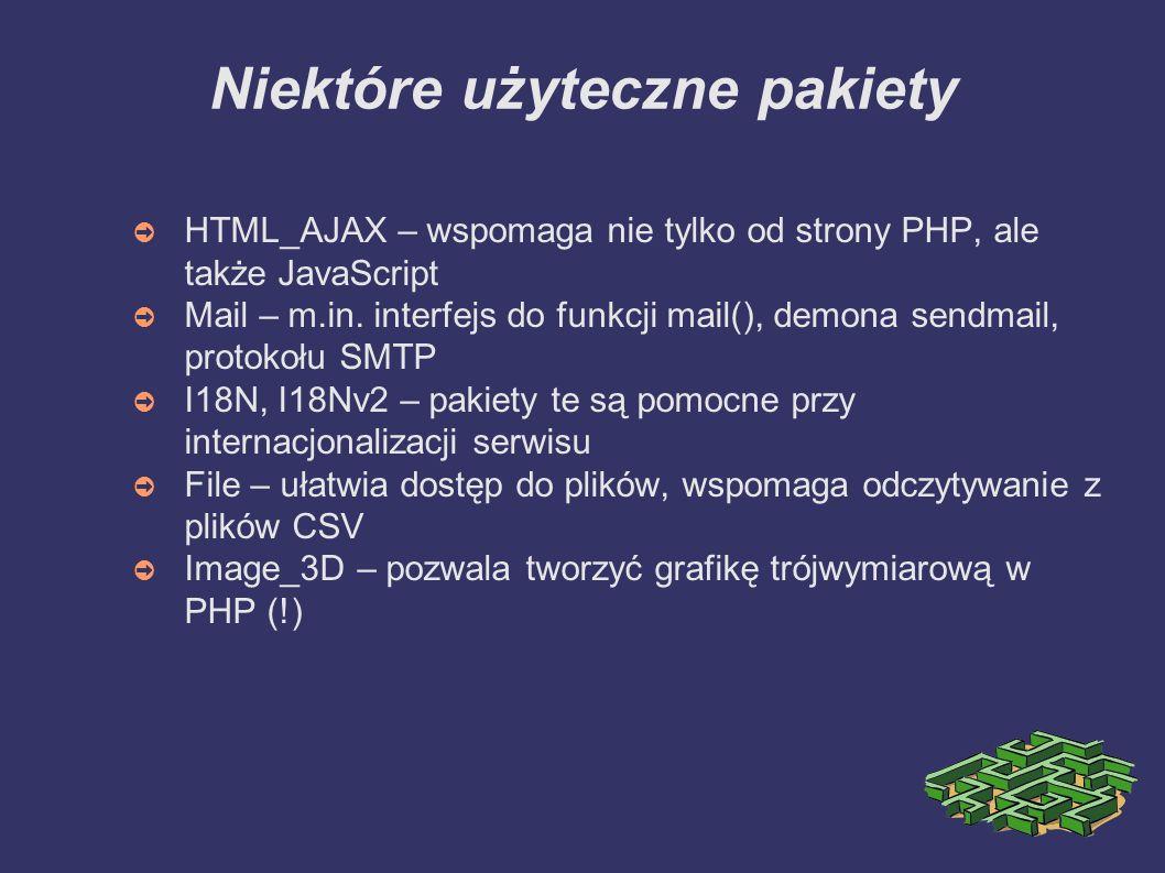 Niektóre użyteczne pakiety ➲ HTML_AJAX – wspomaga nie tylko od strony PHP, ale także JavaScript ➲ Mail – m.in.