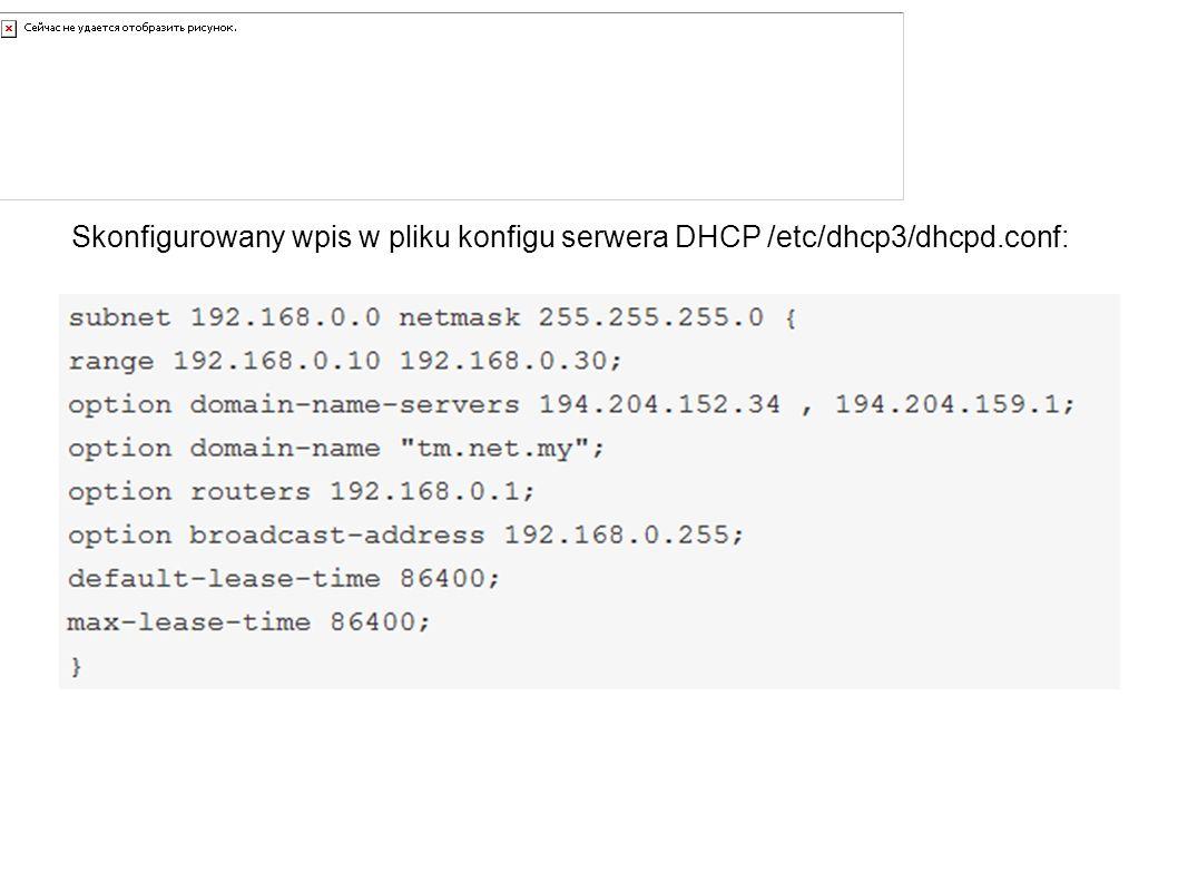 Konfiguracja DHCP Skonfigurowany wpis w pliku konfigu serwera DHCP /etc/dhcp3/dhcpd.conf:
