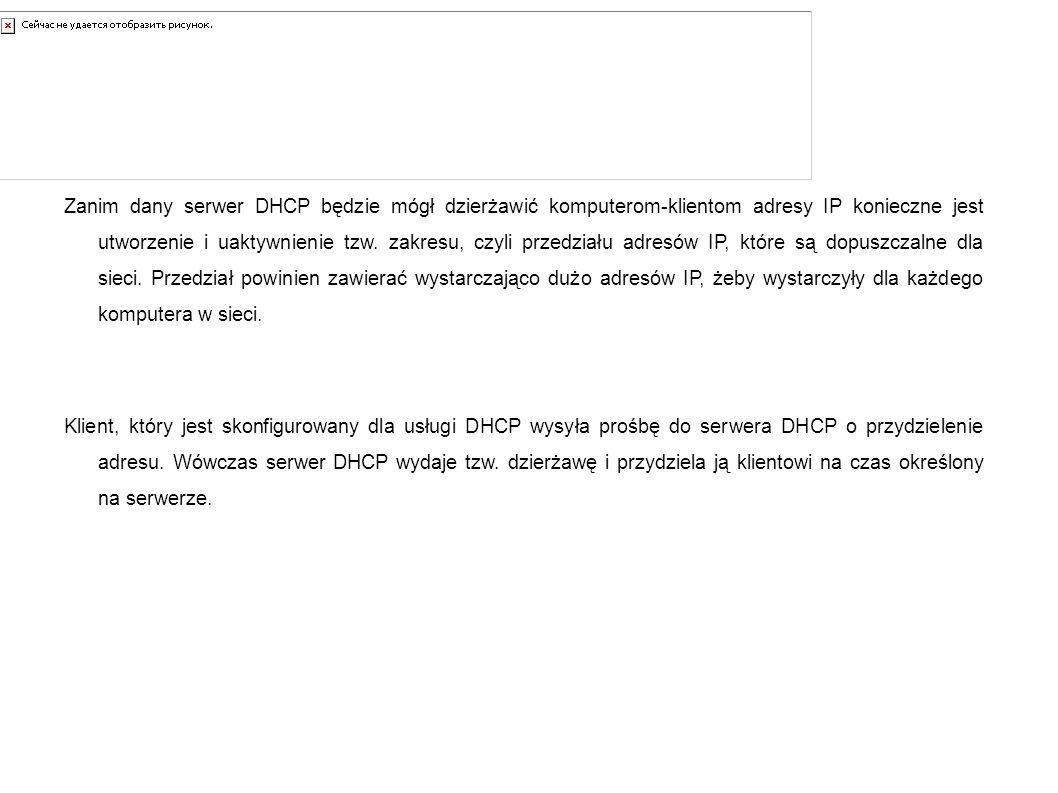 Czyli.. Zanim dany serwer DHCP będzie mógł dzierżawić komputerom-klientom adresy IP konieczne jest utworzenie i uaktywnienie tzw. zakresu, czyli przed
