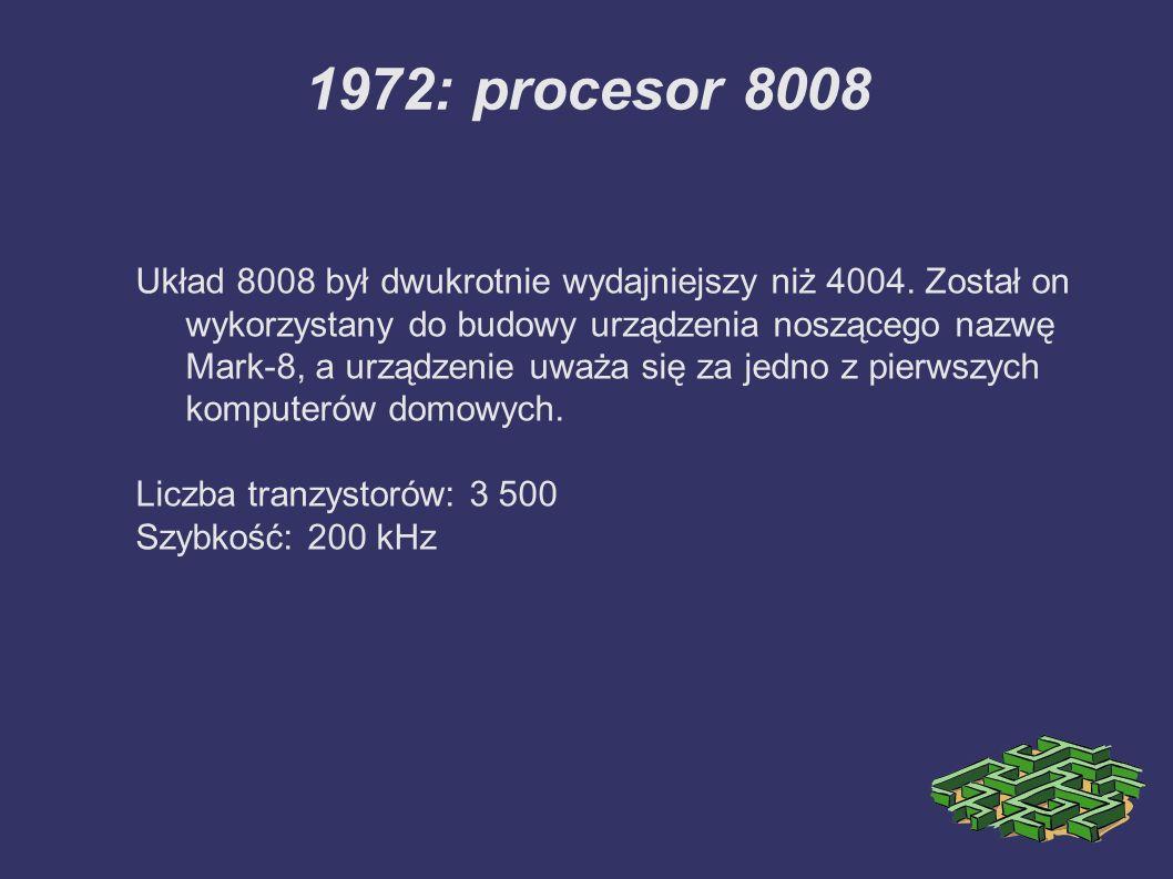 1972: procesor 8008 Układ 8008 był dwukrotnie wydajniejszy niż 4004. Został on wykorzystany do budowy urządzenia noszącego nazwę Mark-8, a urządzenie
