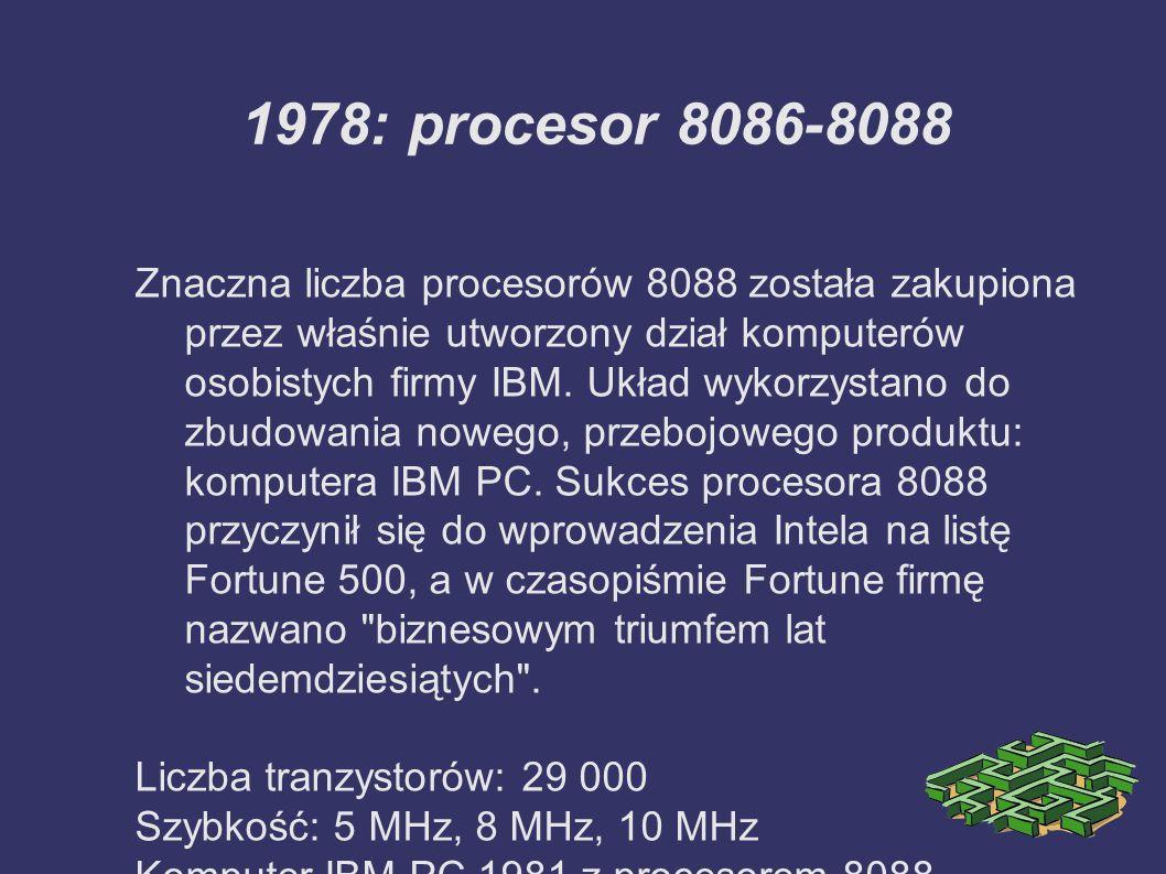 1978: procesor 8086-8088 Znaczna liczba procesorów 8088 została zakupiona przez właśnie utworzony dział komputerów osobistych firmy IBM. Układ wykorzy