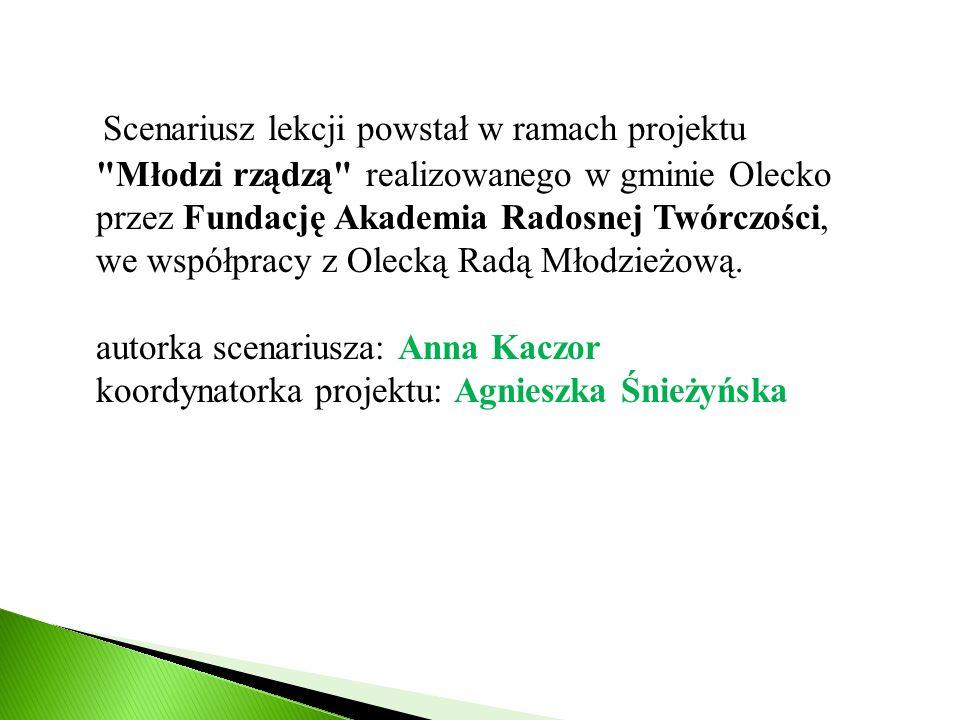 Scenariusz lekcji powstał w ramach projektu Młodzi rządzą realizowanego w gminie Olecko przez Fundację Akademia Radosnej Twórczości, we współpracy z Olecką Radą Młodzieżową.