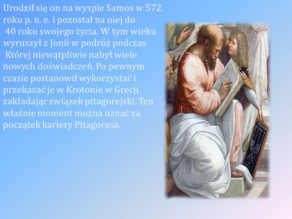 Urodził się on na wyspie Samos w 572 roku p. n. e.