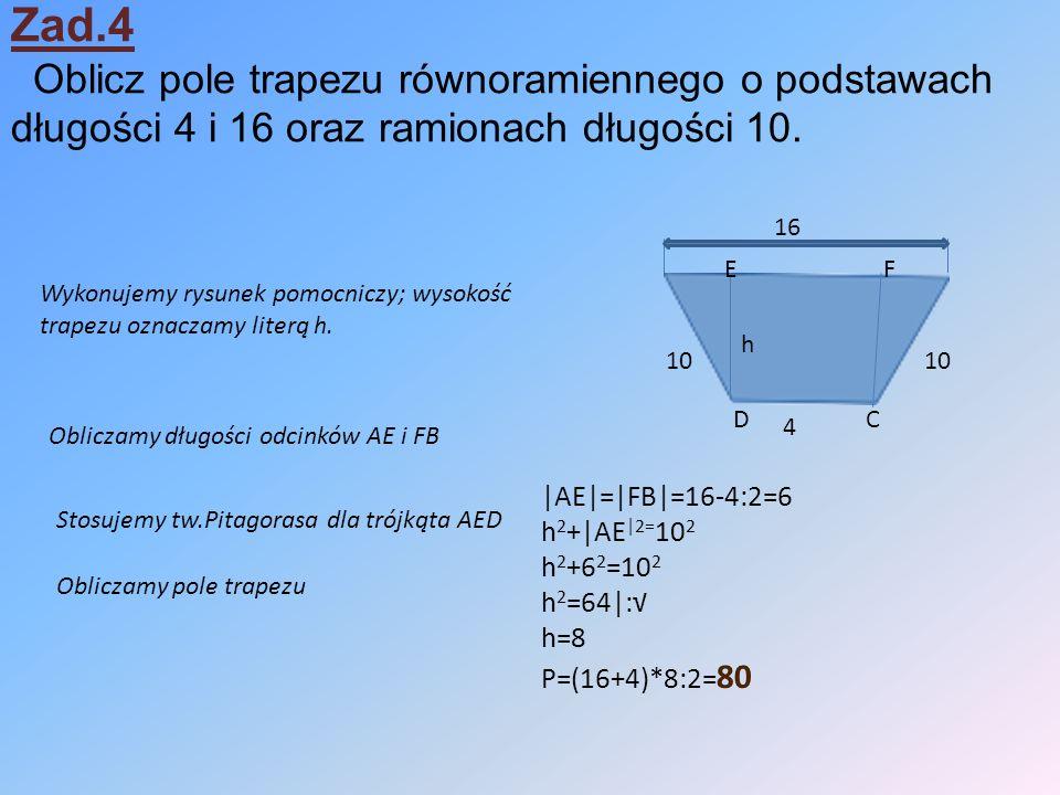Zad.4 Oblicz pole trapezu równoramiennego o podstawach długości 4 i 16 oraz ramionach długości 10.