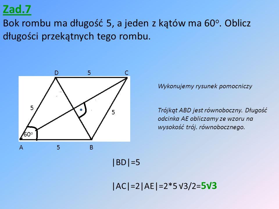 Zad.7 Bok rombu ma długość 5, a jeden z kątów ma 60 o.