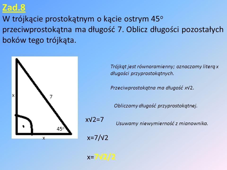 Zad.8 W trójkącie prostokątnym o kącie ostrym 45 o przeciwprostokątna ma długość 7.