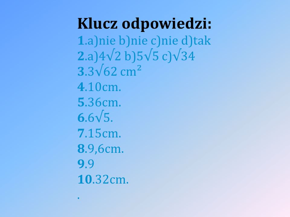 Klucz odpowiedzi: 1.a)nie b)nie c)nie d)tak 2.a)4√2 b)5√5 c)√34 3.3√62 cm² 4.10cm.