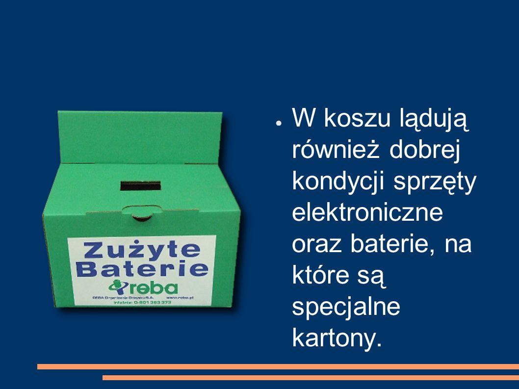 ● W koszu lądują również dobrej kondycji sprzęty elektroniczne oraz baterie, na które są specjalne kartony.