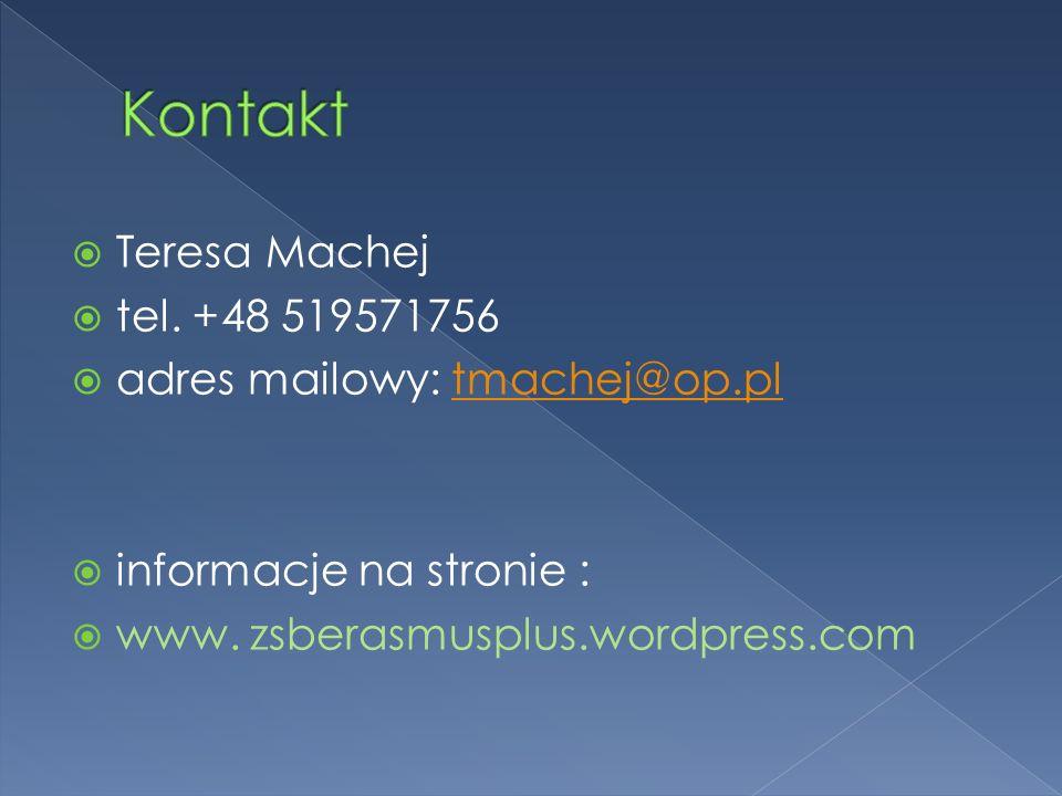  Teresa Machej  tel. +48 519571756  adres mailowy: tmachej@op.pltmachej@op.pl  informacje na stronie :  www. zsberasmusplus.wordpress.com